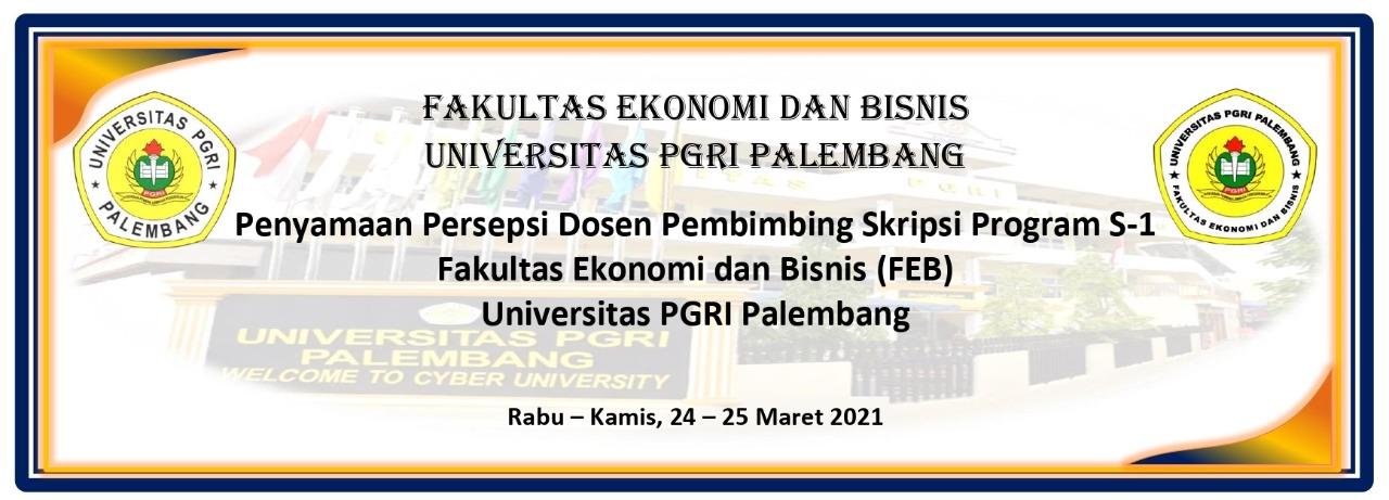 Fakultas Ekonomi dan Bisnis Universitas PGRI Palembang. Gelar Kegiatan Penyamaan Persepsi Dosen Pembimbing Skripsi Program S-1.